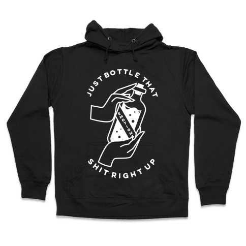 Emotions Just Bottle That Shit Up Hooded Sweatshirt