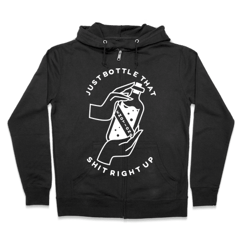 Emotions Just Bottle That Shit Up Zip Hoodie