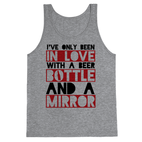 I've Only Been In Love With A Beer Bottle And A Mirror Tank Top