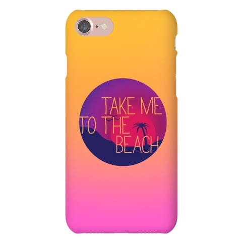 Take Me To The Beach Phone Case