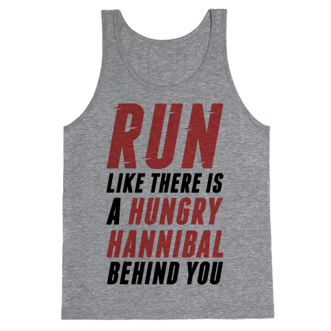 Run Like There Is A Hungry Hannibal Behind You Tank Top