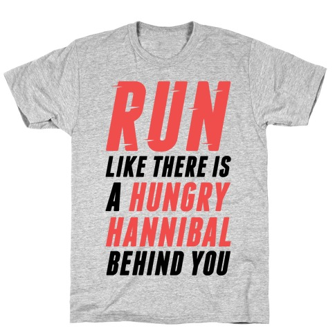 Run Like There Is A Hungry Hannibal Behind You T-Shirt