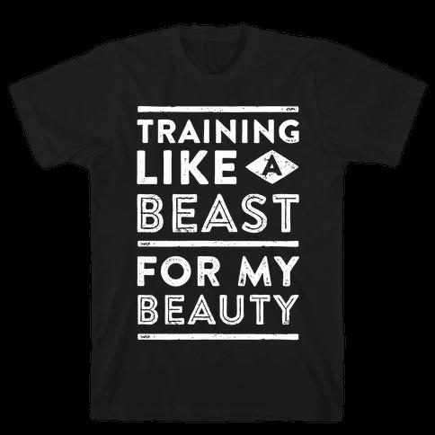Training Like A Beast For My Beauty Mens T-Shirt