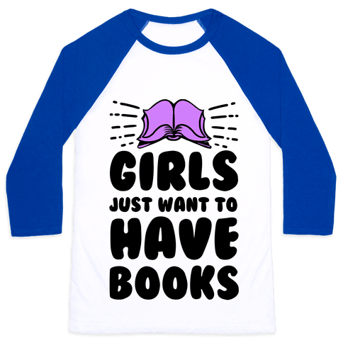 Girls Just Want to Have Books Baseball Tee
