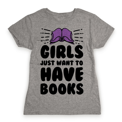 Girls Just Want to Have Books Womens T-Shirt