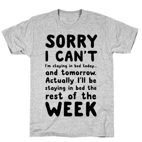 Sorry I Can't! I'm Staying in Bed Today. Mens T-Shirt