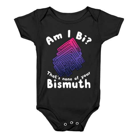 Am I Bi? That's None Of Your Bismuth Baby Onesy