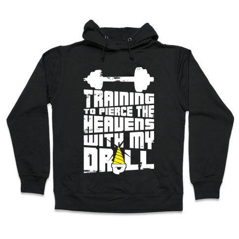 Training to Pierce The Heavens With My Drill Hooded Sweatshirt