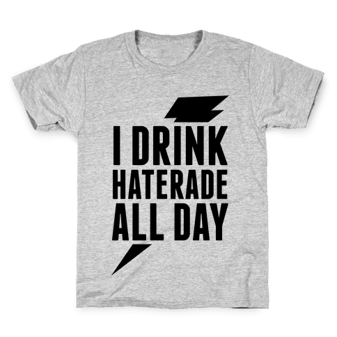 I Drink Haterade All Day Kids T-Shirt