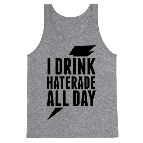 I Drink Haterade All Day Tank Top