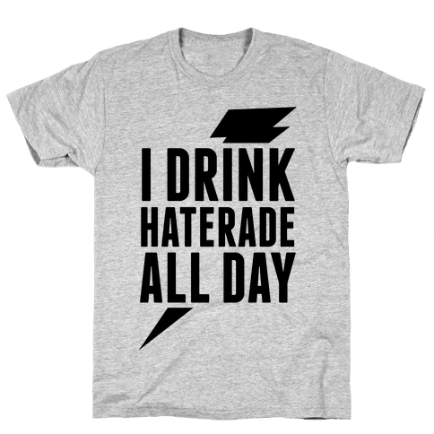 I Drink Haterade All Day Mens T-Shirt