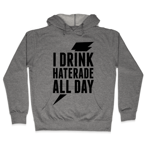 I Drink Haterade All Day Hooded Sweatshirt
