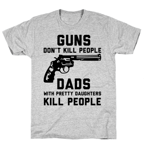 Guns Don't Kill People Dads with Pretty Daughters Kill People Mens T-Shirt