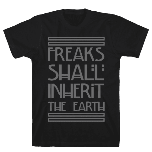 Freaks Shall Inherit the Earth Mens T-Shirt
