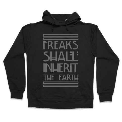 Freaks Shall Inherit the Earth Hooded Sweatshirt