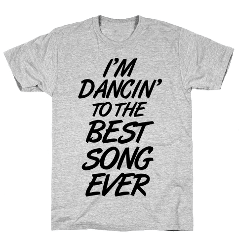 I'm Dancin' To The Best Song Ever Mens T-Shirt