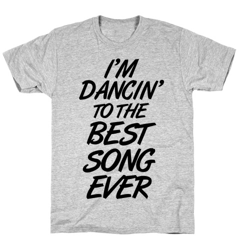 I'm Dancin' To The Best Song Ever T-Shirt