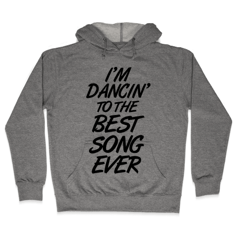 I'm Dancin' To The Best Song Ever Hooded Sweatshirt