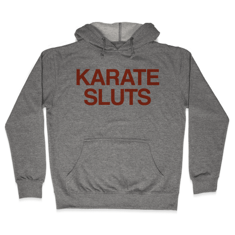 Karate Sluts Hooded Sweatshirt