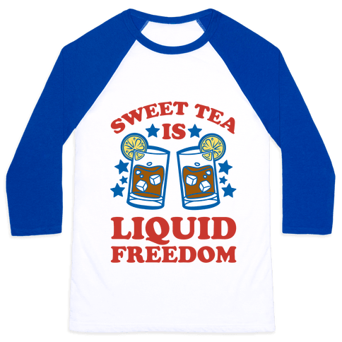Sweet Tea Is Liquid Freedom Baseball Tee