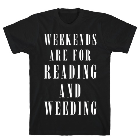 Weekends Are For Reading And Weeding T-Shirt