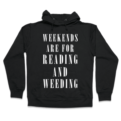 Weekends Are For Reading And Weeding Hooded Sweatshirt