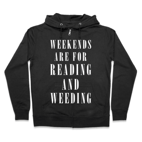 Weekends Are For Reading And Weeding Zip Hoodie