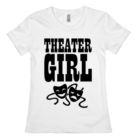 Theater Girl Womens T-Shirt