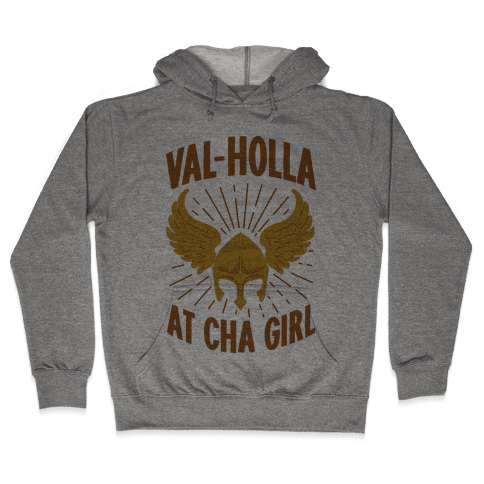 Val-Holla at Cha Girl Hooded Sweatshirt
