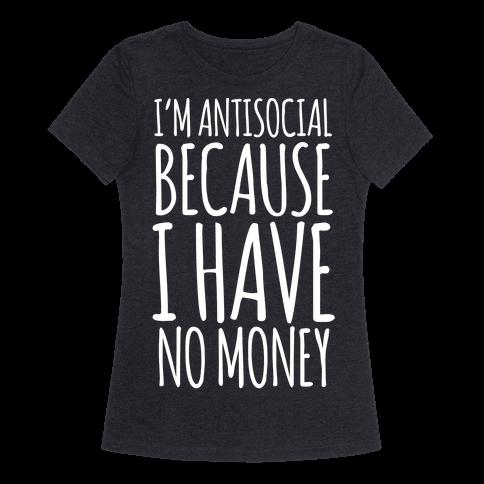 I'm Antisocial Because I Have No Money