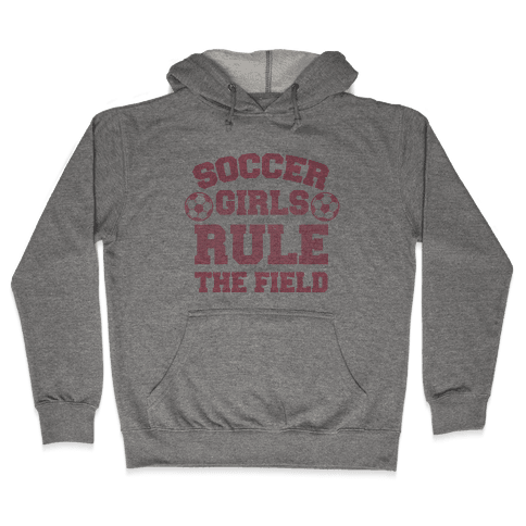 Soccer Girls Rule The Field Hooded Sweatshirt