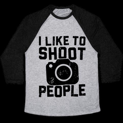 I Like To Shoot People Baseball Tee