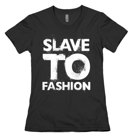 Slave To Fashion Womens T-Shirt