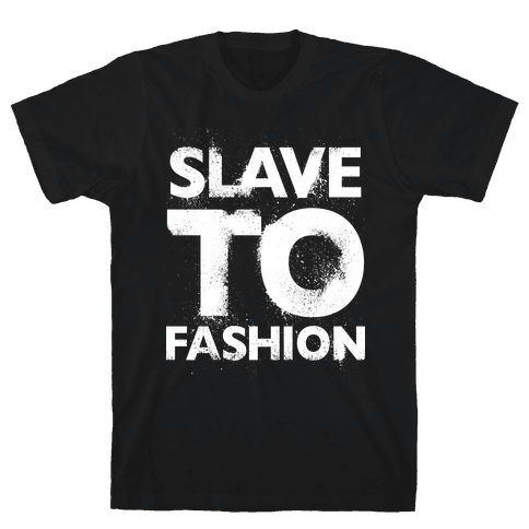 Slave To Fashion Mens T-Shirt