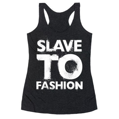 Slave To Fashion Racerback Tank Top