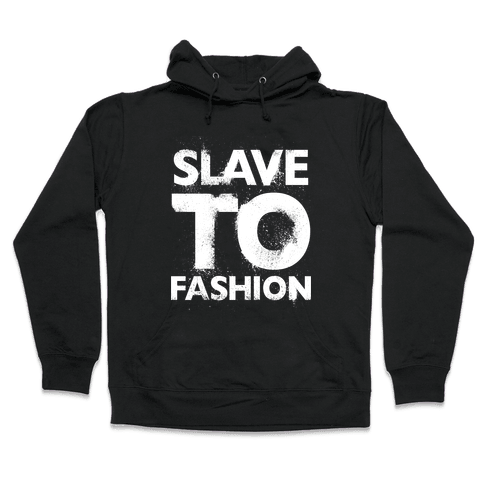 Slave To Fashion Hooded Sweatshirt