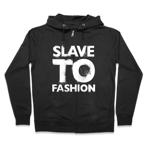 Slave To Fashion Zip Hoodie