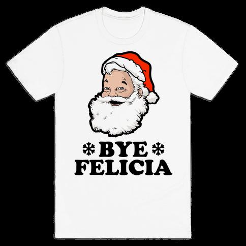 Santa Said Bye Felicia Mens T-Shirt