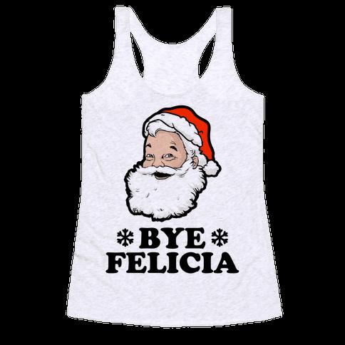 Santa Said Bye Felicia Racerback Tank Top