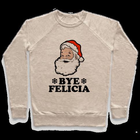 Santa Said Bye Felicia Pullover