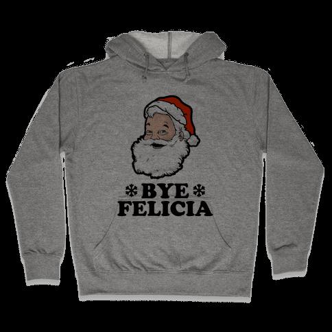 Santa Said Bye Felicia Hooded Sweatshirt