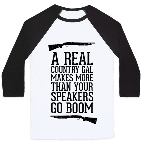 A Real Country Gal Makes More Than Your Speakers Go Boom Baseball Tee