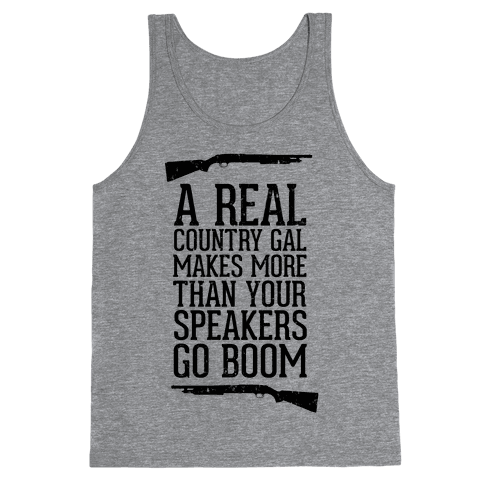 A Real Country Gal Makes More Than Your Speakers Go Boom Tank Top