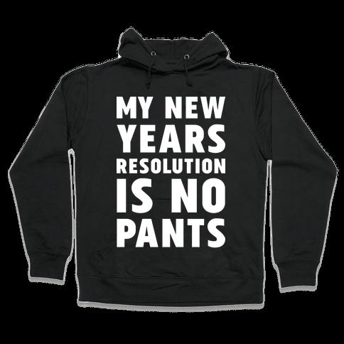 My New Years Resolution is No Pants  Hooded Sweatshirt