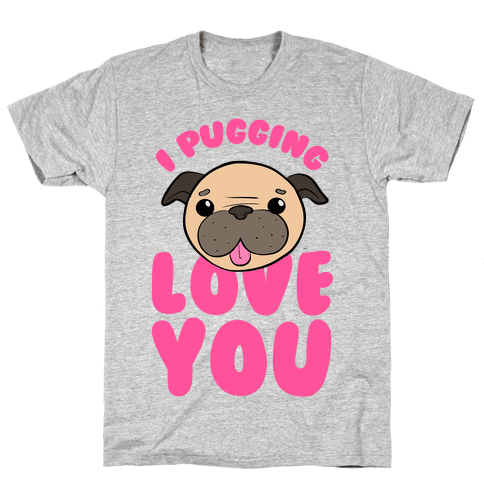 I Pugging Love You Mens T-Shirt