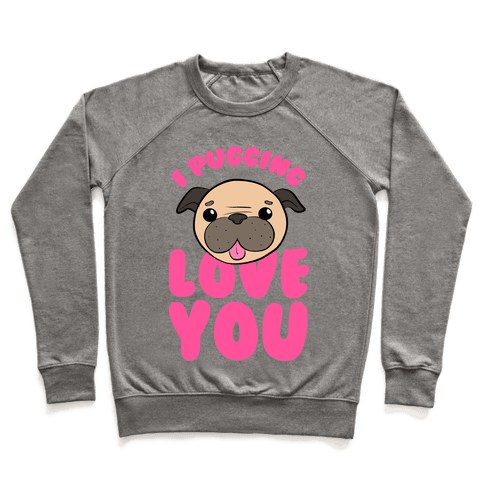 I Pugging Love You Pullover
