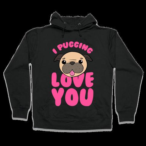 I Pugging Love You Hooded Sweatshirt