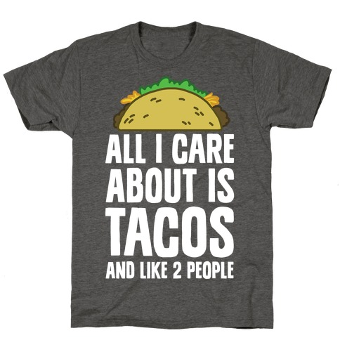 All I Care About Is Tacos And Like 2 People T-Shirt