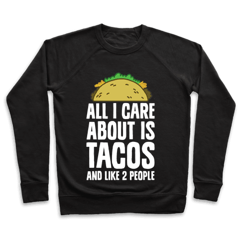 All I Care About Is Tacos And Like 2 People
