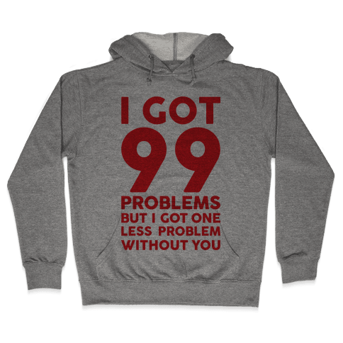 99 Problems But One Less Problem Without You Hooded Sweatshirt